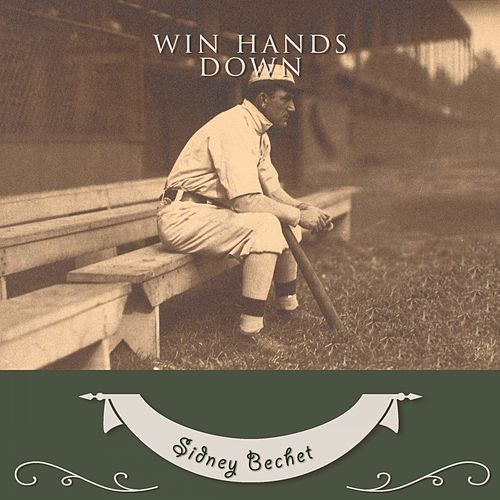 Win Hands Down by Sidney Bechet