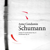 Schumann: Sonate No. 1 in F Minor, Op. 11 & Kreisleriana, Op. 16 by Anne Condamin