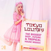 Tokyo Lolitas (The Biggest Deep-, Future- & Tropical House Moods) by Various Artists