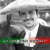 Rafael Jorge Negrete Canciones de Oro by Rafael Jorge Negrete