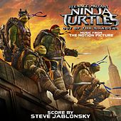 Teenage Mutant Ninja Turtles: Out of the Shadows (Music from the Motion Picture) von Steve Jablonsky