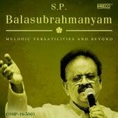 S. P. Balasubrahmanyam – Melodic Versatilities and Beyond by Various Artists