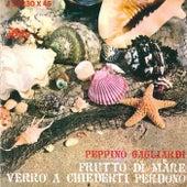 Frutto di mare - Verrò a chiederti perdono by Peppino Gagliardi