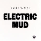 Electric Mud by Muddy Waters