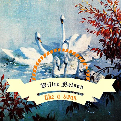 Like A Swan von Willie Nelson