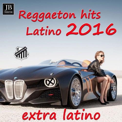 Reggaeton Hits 2016 by Extra Latino