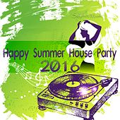 Happy Summer House Party 2016 by Various Artists
