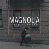 Familiar Sounds by Magnolia