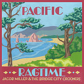 Pacific Ragtime by Jacob Miller and the Bridge City Crooners