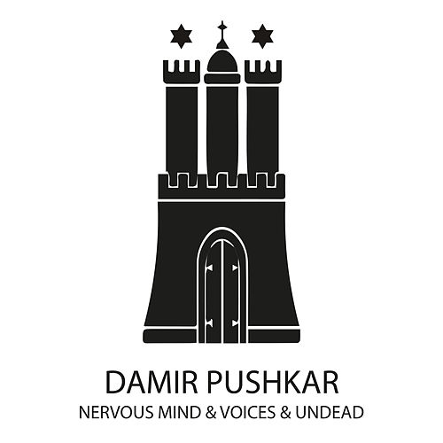 Nervous Mind & Voices & Undead - Single by Damir Pushkar