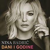 Dani I Godine by Nina Badric