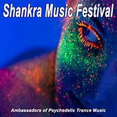 Shankra Music Festival (Ambassadors of Psychedelic Trance Music) by Various Artists