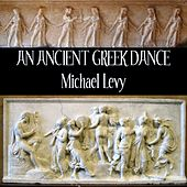 An Ancient Greek Dance by Michael Levy