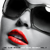 The Club Rescue - Deep House Abstract Vol. 2 by Various Artists