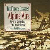 Alpine Airs: Music of Switzerland, 13th-16th Centuries by Folger Consort
