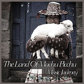 The Land Of Machu Picchu - Music Journey by Various Artists
