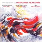 Manuel de Falla: Siete Canciones Populares Españolas - Federico García Lorca: Canciones Españolas Antiguas - Ángeles López Artiga: Caminos by Ángeles López Artiga