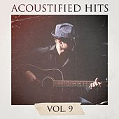 Acoustified Hits, Vol. 9 by The Acoustic Guitar Troubadours