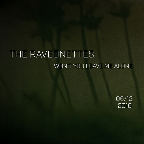 Won't You Leave Me Alone von The Raveonettes