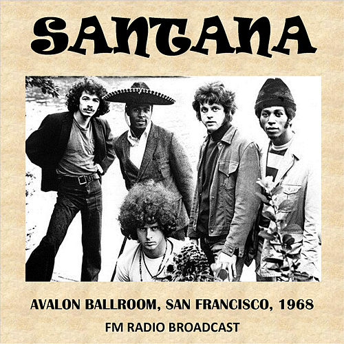 Avalon Ballroom, San Francisco, 1968 (Fm Radio Broadcast) by Santana