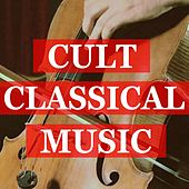 Cult Classical Music by Various Artists