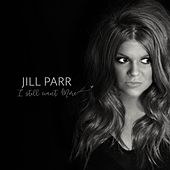 I Still Want More by Jill Parr