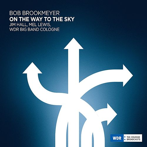 Bob Brookmeyer - On The Way To The Sky by Bob Brookmeyer