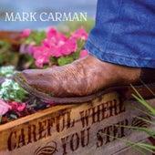 Careful Where You Step by Mark Carman