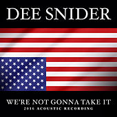 We're Not Gonna Take It (2016 Acoustic Recording) by Dee Snider