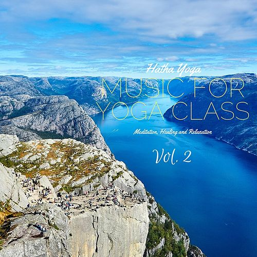 Hatha Yoga, Vol. 2 (Music for Yoga Class Meditation, Healing, and Relaxation) by Yoga Music