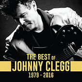 The Best of Johnny Clegg 1979 - 2016 by Johnny Clegg