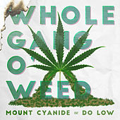 Whole Gang O' Weed by Mount Cyanide