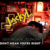 Just Because I'm Drunk by Jackyl