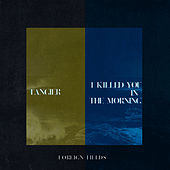 Tangier & I Killed You in the Morning by Foreign Fields