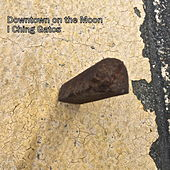 Downtown on the Moon by I Ching Gatos