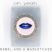 Oh Yeah by Rebel and a Basketcase