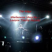 Bhulaowna Khojchu + Laayeu Timiile Mayalu by The Edge