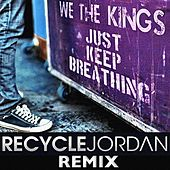 Just Keep Breathing (Recycle Jordan Remix) by We The Kings