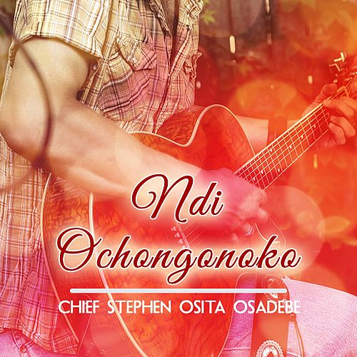 Ndi Ochongonoko by Chief Stephen Osita Osadebe