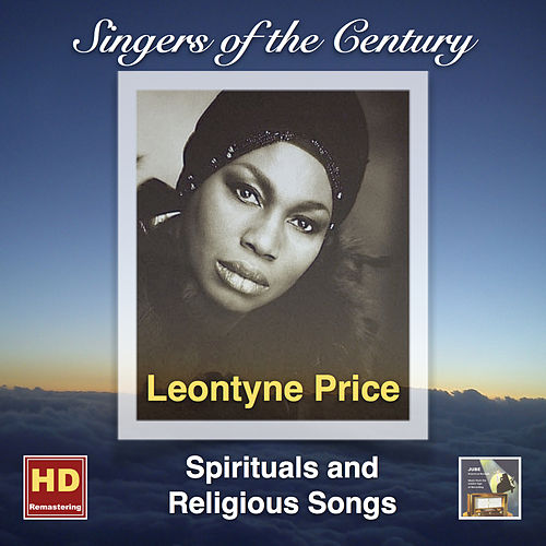 Singers of the Century: Leontyne Price – Spiritual and Religious Songs (Remasterd 2016) by Leontyne Price