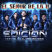 El Señor de la U by La Edicion De Culiacan