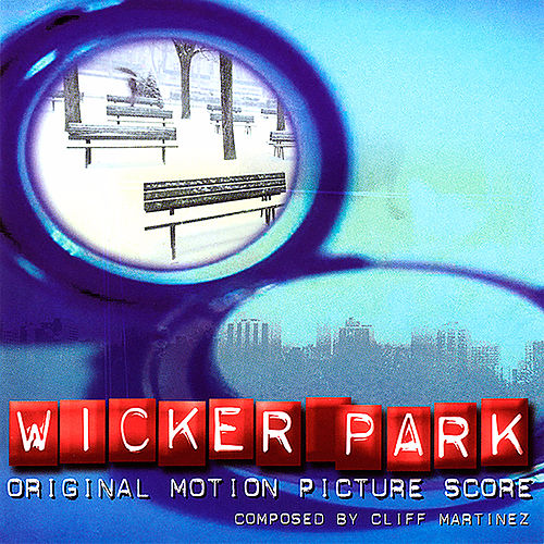 Wicker Park (Original Motion Picture Score) by Cliff Martinez