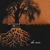 The Roots by Dan Nichols and Eighteen