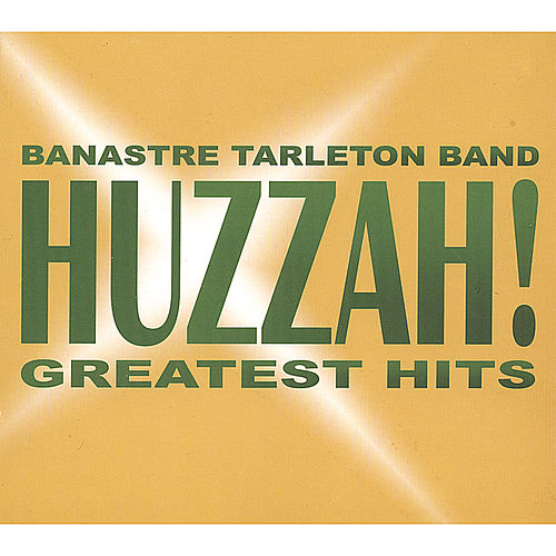 Huzzah! Greatest Hits by Banastre Tarleton Band