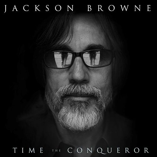 Time The Conqueror by Jackson Browne