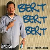Bert Bert Bert by Bert Kreischer