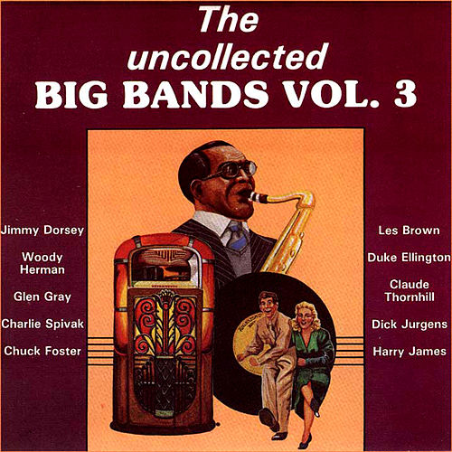 The Uncollected Big Bands (Vol 3) by Various Artists
