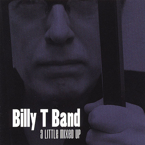 A Little Mixed Up by Billy T Band