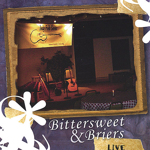 Bittersweet and Briers Live by Bittersweet and Briers