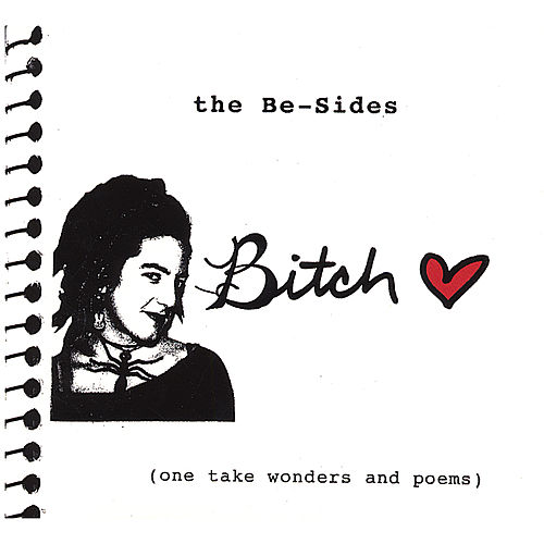 The Be-Sides (One Take Wonders and Poems) by Bitch